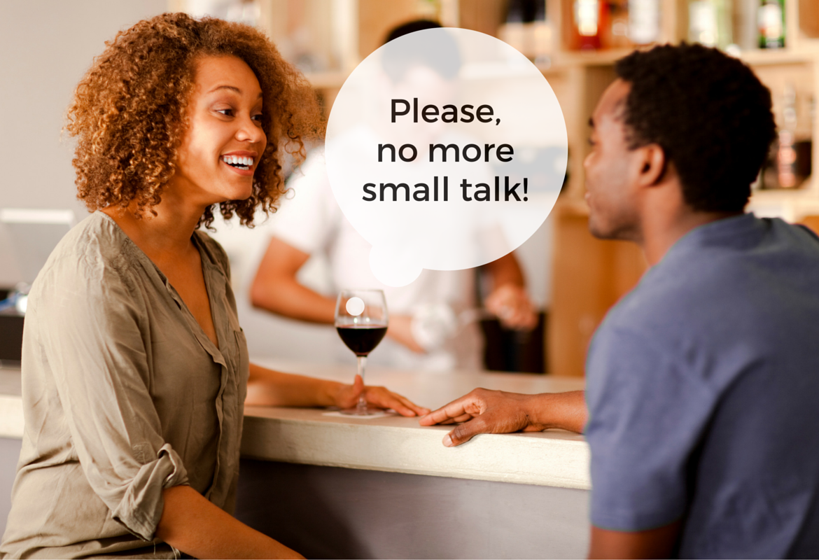 No more small talk!