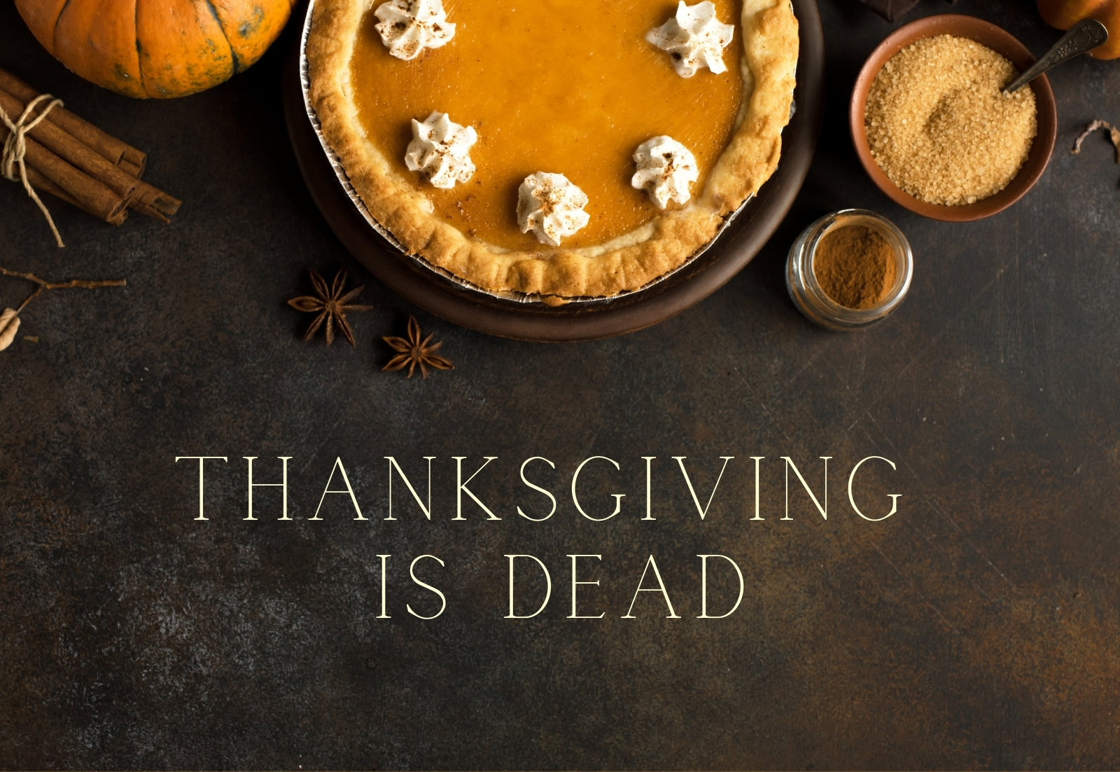 Thanksgiving is dead